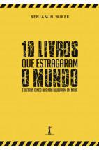 10 Livros que Estragaram o Mundo - E Outros Cinco Que Não Ajudaram em Nada