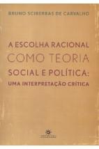 A Escolha Racional Como Teoria Social e Política: Uma Interpretação Crítica