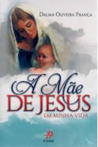 A Mãe de Jesus em Minha Vida
