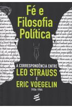 Fé e Filosofia Política - A correspondência entre Leo Strauss e Eric Voegelin (1934–1964)