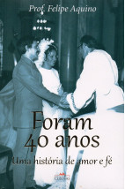 Foram 40 Anos - Uma História de Amor e Fé