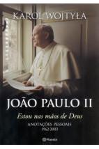 João Paulo II - Estou nas mãos de Deus