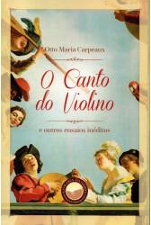 O Canto do Violino - E Outros Ensaios Inéditos