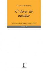 O Dever de Insultar - Cartas de um Terráqueo ao Planeta Brasil - Vol. VI