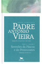Obra Completa - Padre Antônio Vieira - Tomo II - Volume V - Sermões da Páscoa e do Pentecostes