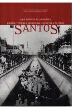 Santos - Uma História de Pioneiros, Piratas, Revoltas, Epidemias, Carnaval e Futebol