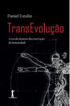 TransEvolução – A era da iminente desconstrução da humanidade