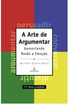 A Arte de Argumentar Gerenciando Razão e Emoção