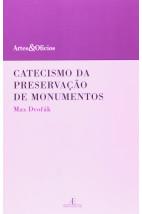 Catecismo da Preservação de Monumentos - Coleção Artes e Ofícios