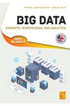 Big Data-Concepts, Warehousing, And Analytics - Concepts, Warehousing, And Analytics