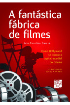 A Fantástica Fábrica de Filmes- Como Hollywood Se Tornou A Capital Mundial do Cinema