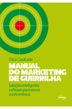Manual do Marketing de Guerrilha: Soluções Inteligentes e Eficazes Para Vencer A Concorrência