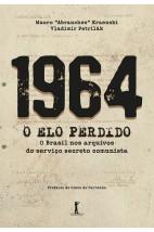 1964 - O ELO PERDIDO - O Brasil nos arquivos do serviço secreto comunista