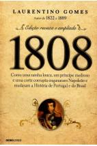 1808 - Como Uma Rainha Louca, Um Príncipe Medroso e Uma Corte Corrupta Enganaram Napoleão e Mudaram a História de Portugal e do Brasil