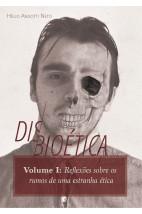 Disbioética Vol. 1: Reflexões sobre os rumos de uma estranha ética