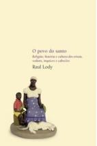 O povo do santo - Religião, história e cultura dos orixás, voduns, inquices e caboclos