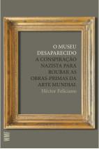 O museu desaparecido: A conspiração nazista para roubar as obras-primas da arte mundial