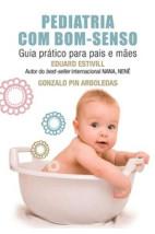 Pediatria com bom-senso: Guia prático para pais e mães