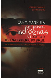 Quem Manipula Os Povos Indígenas Contra o Desenvolvimento do Brasil