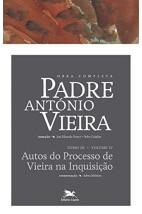Obra Completa - Padre Antônio Vieira - Tomo III/Volume IV - Autos do Processo de Vieira na Inquisição