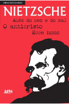 Nietzsche: obras escolhidas - Além Do Bem E Do Mal, O Anticristo E Ecce Homo