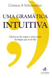 Uma gramática intuitiva - Liberte-se das regras e tome posse da língua que você fala