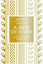 A arte de viver - O manual clássico da virtude, felicidade e sabedoria