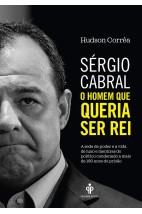 Sérgio Cabral - O homem que queria ser rei