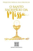 O Santo Sacrifício da Missa - Pequeno Missal das Crianças