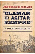 Clamar e agitar sempre - Os radicais da década de 1860