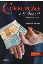 Corrupção: o 5° poder? - Repensando o Brasil