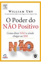 O poder do não positivo - Como dizer não e ainda chegar ao sim