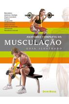 Anatomia completa da Musculação - Guia ilustrado