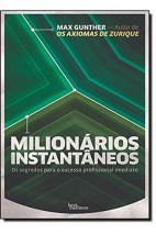 Milionários Instantâneos - Os segredos para o sucesso profissional imediato
