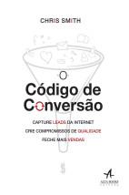 O código de conversão: Capture Leads da Internet, crie compromissos de qualidade, feche mais vendas