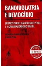 Bandidolatria e Democídio: Ensaios sobre Garantismo Penal e a Criminalidade no Brasil