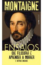 Ensaios: que filosofar é aprender a morrer e outros ensaios