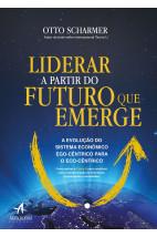 Liderar a Partir do Futuro que Emerge - A evolução do sistema econômico ego-cêntrico para o eco-cêntrico