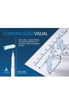 Comunicação Visual - Como Utilizar o Design Thinking para Resolver Problemas e se Comunicar Melhor em Qualquer Situação