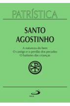 Patrística (Vol.40): A natureza do bem / O castigo e o perdão dos pecados / O batismo das crianças