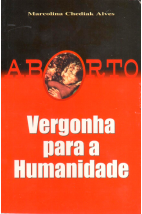 Aborto - Vergonha para a Humanidade