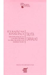 Fé e Razão na Renascença - Uma Introdução ao Conceito de Deus Na Obra Filosófica de Marsílio Ficino