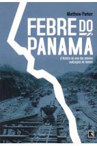 Febre do Panamá: A História de Uma das Maiores Realizações do Homem.