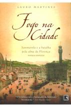 Fogo na Cidade: Savonarola e a Batalha Pela Alma da Florença Renascentista.