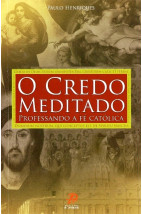 O Credo Meditado: Professando a Fé Católica