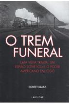 O Trem Funeral: Uma Viúva Traída, Um Espião Soviético e o Poder Americano em Jogo