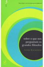 Sobre o Que Nos Perguntam os Grandes Filósofos (Vol.03)