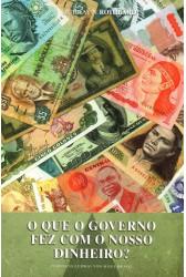 O que o governo fez com o nosso dinheiro?